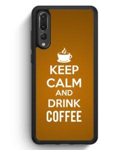 Huawei P20 Pro Hülle Silikon - Keep Calm And Drink Coffee