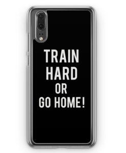 Huawei P20 Hülle Hardcase - Train Hard Or Go Home !