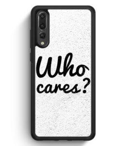 Huawei P20 Pro Hülle Silikon - Who cares?