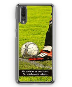 Huawei P20 Hülle Hardcase - Für dich ist es nur Sport - Fußball
