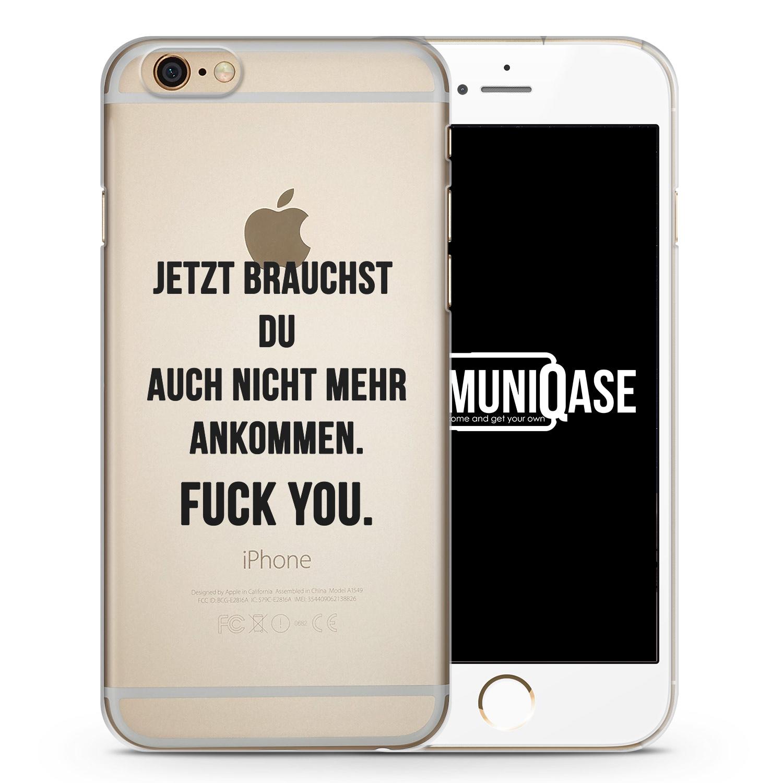 Jetzt brauchst du auch nicht mehr ankommen. Fuck You. - transparente Handyhülle für iPhone 6 Plus & 6s Plus